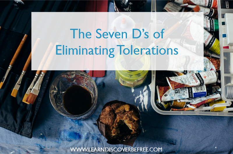 The 7 D's of Eliminating Tolerations
