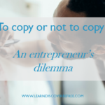 To copy or not to copy? An entrepreneur's dilemma