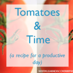 Tomatoes & Time (a recipe for a productive day)