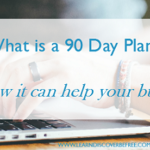 What is a 90 Day Plan? (and how it can help your business)