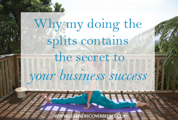 Why my doing the splits contains the secret to business success
