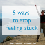 6 ways to stop feeling stuck