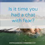 Is it time you had a chat with fear?