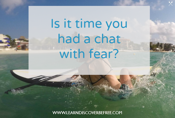 Is it time you had a chat with fear