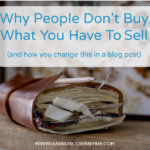 Why People Don't Buy What You Have To Sell (and how you change this in a blog post)