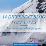14 Different Blog Post Types. Banish Writers Block For Good!