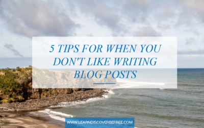 5 Tips For When You Don't Like Writing Blog Posts
