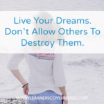 Live Your Dreams  – Don't Allow Others To Destroy Your Dreams
