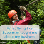 What flying like Superman taught me about my business