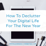 How To Declutter Your Digital Life For The New Year