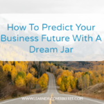 How To Predict Your Business Future With A Dream Jar