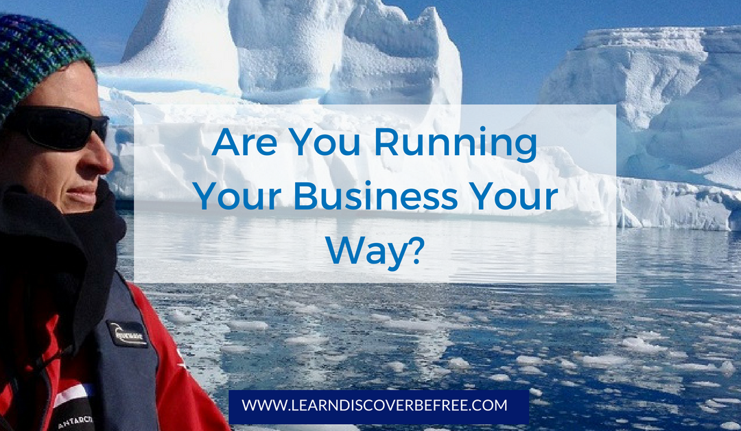 Are You Running Your Business Your Way?