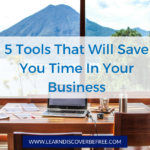 5 Tools That Will Save You Time In Your Business