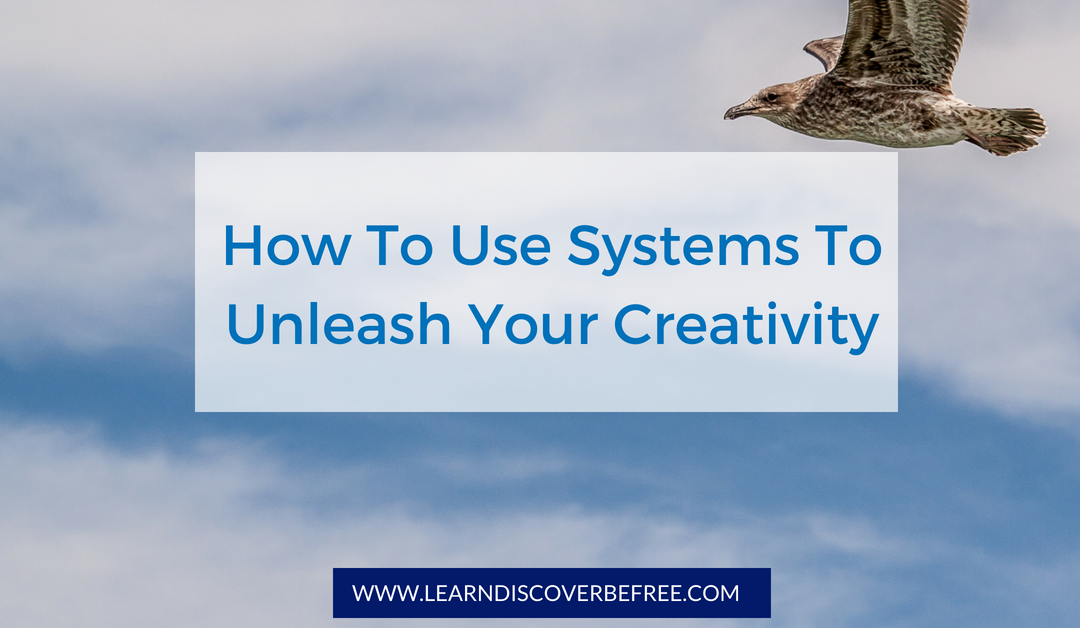 How to use systems to unleash your creativity