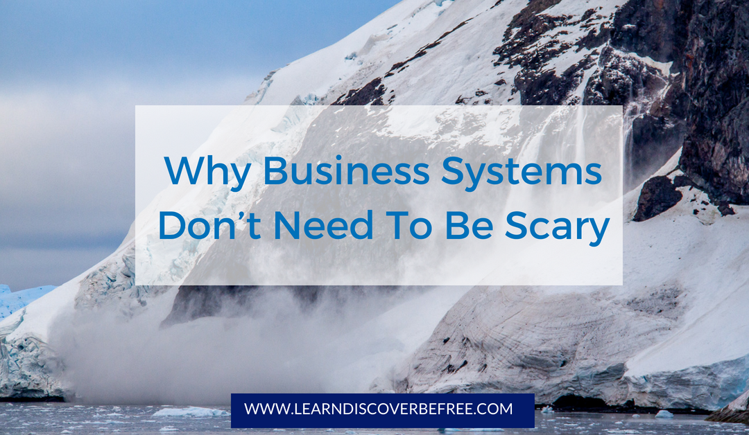 Why Business Systems Don't Need To Be Scary