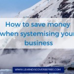 How to save money when systemising your business