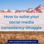 How To Solve Your Social Media Consistency Struggle