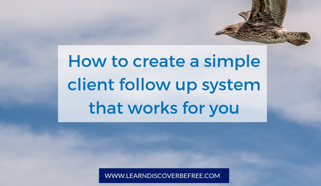 How to create a simple client follow up system that works for you