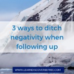 3 ways to ditch negativity when following up