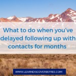 What to do when you've delayed following up with contacts for months