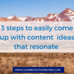 3 Steps to Easily Come Up With Content  Ideas That Resonate