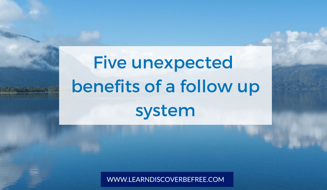 5 unexpected benefits of a follow up system