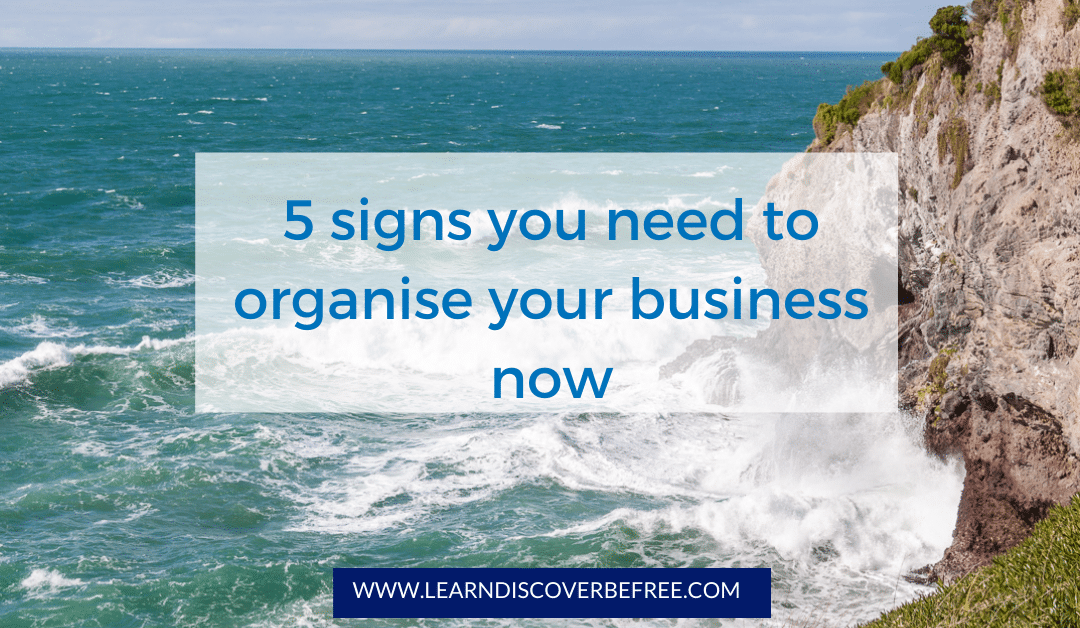 5 signs you need to organise your business now