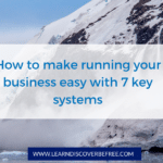 How to make running your business easy with 7 key systems